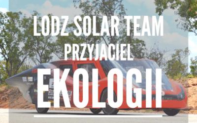 Lodz Solar Team – przyjaciel EKOLOGII